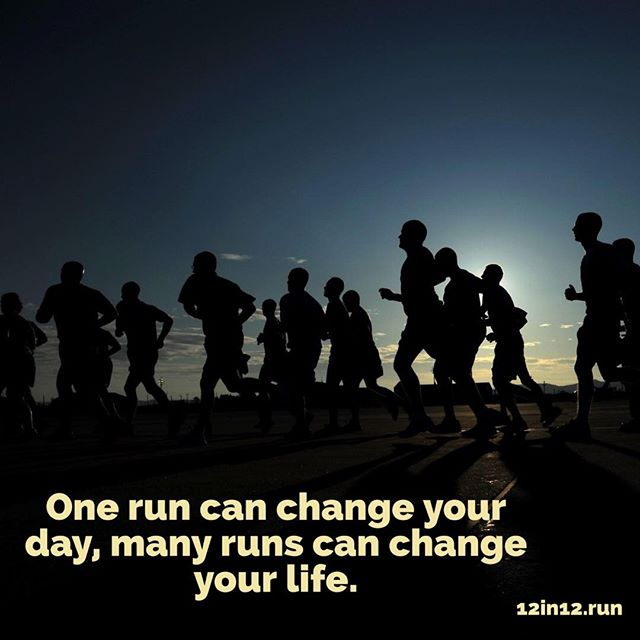 12in12 One run can change your day. Many runs can change your life.