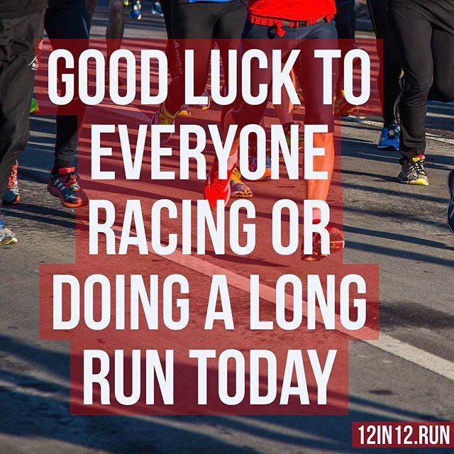 12in12 Good luck to everyone racing or doing a long run today