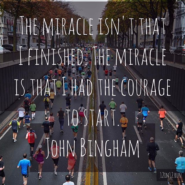 12in12 The miracle isn't that I finished. The miracle is that I had the courage to start. John Bingham
