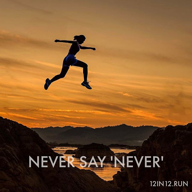 12in12 Never say 'never'