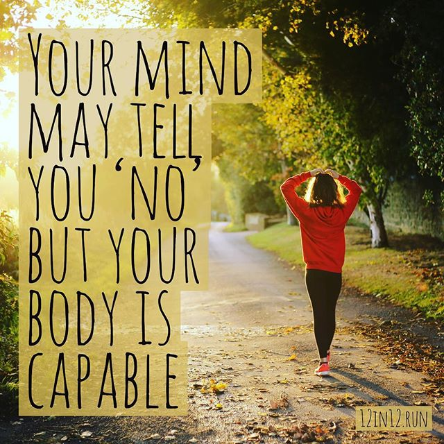 12in12 Your mind may tell you 'no' but your body is capable