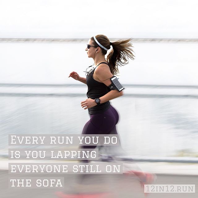 12in12 Every run you do is you lapping everyone still on the sofa #motivationmonday