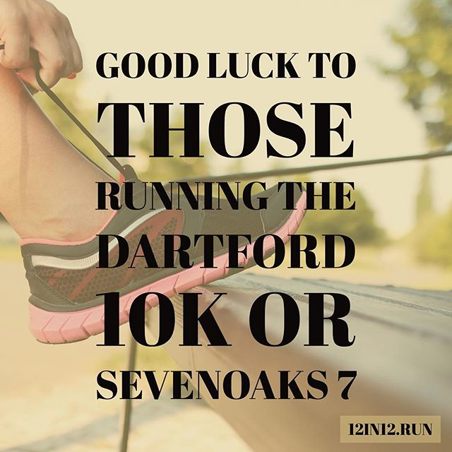 12in12 Good luck to those running the Dartford 10k or Sevenoaks 7